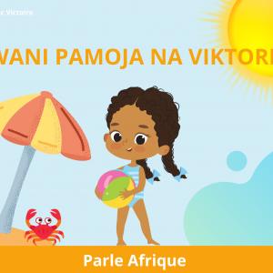 À la mer avec Victoire : Pwani pamoja na Viktoria (en Swahili)